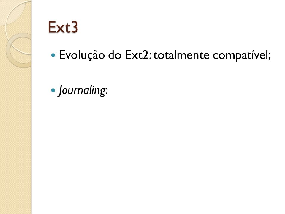 Ext3 Evolução do Ext2: totalmente compatível; Journaling: