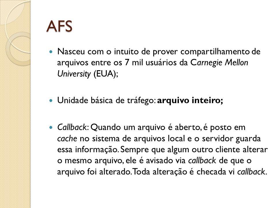 AFS Nasceu com o intuito de prover compartilhamento de arquivos entre os 7 mil usuários da Carnegie Mellon University (EUA);