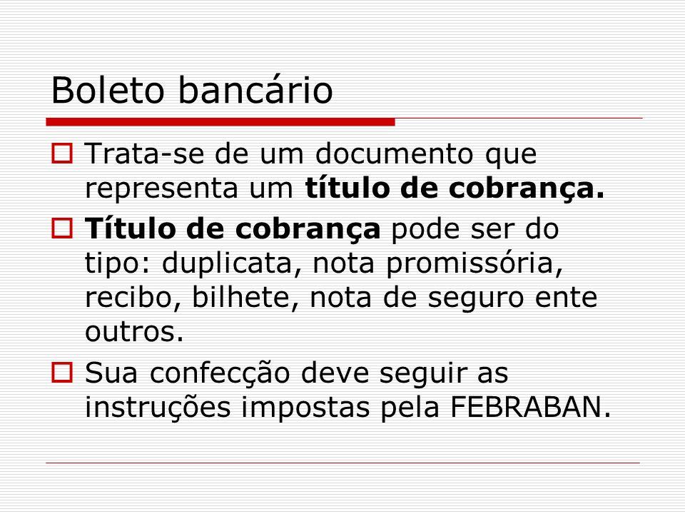 Boleto bancárioTrata-se de um documento que representa um título de cobrança.