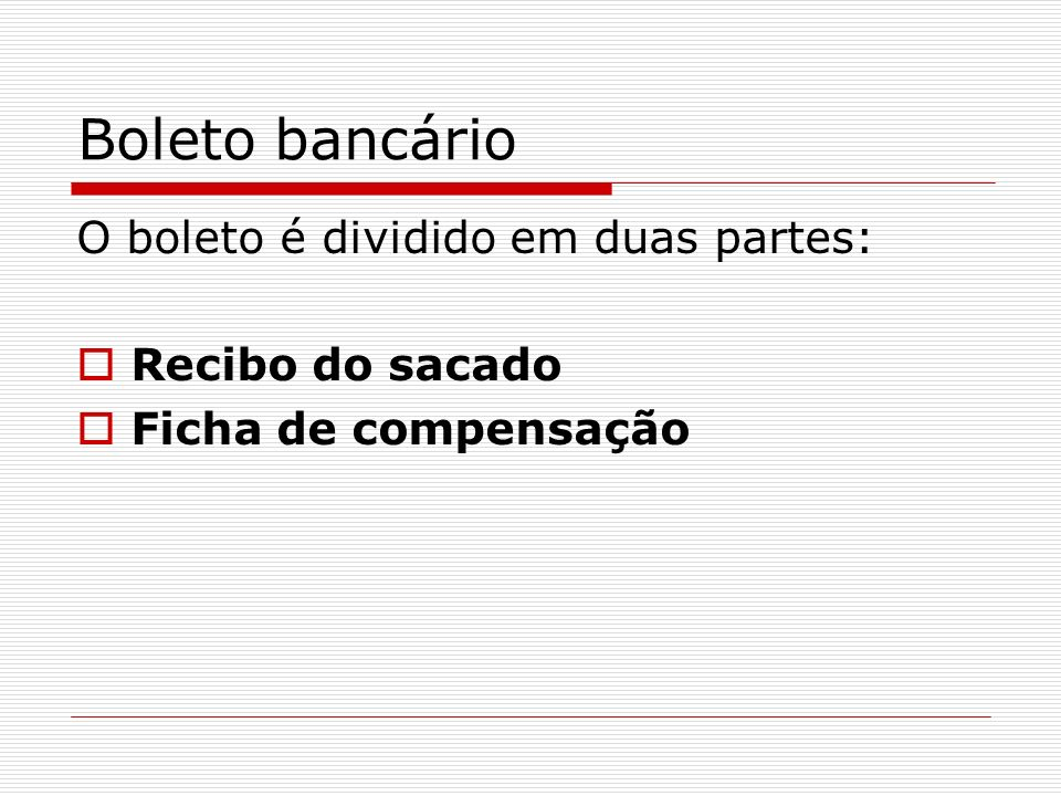 Boleto bancário O boleto é dividido em duas partes: Recibo do sacado