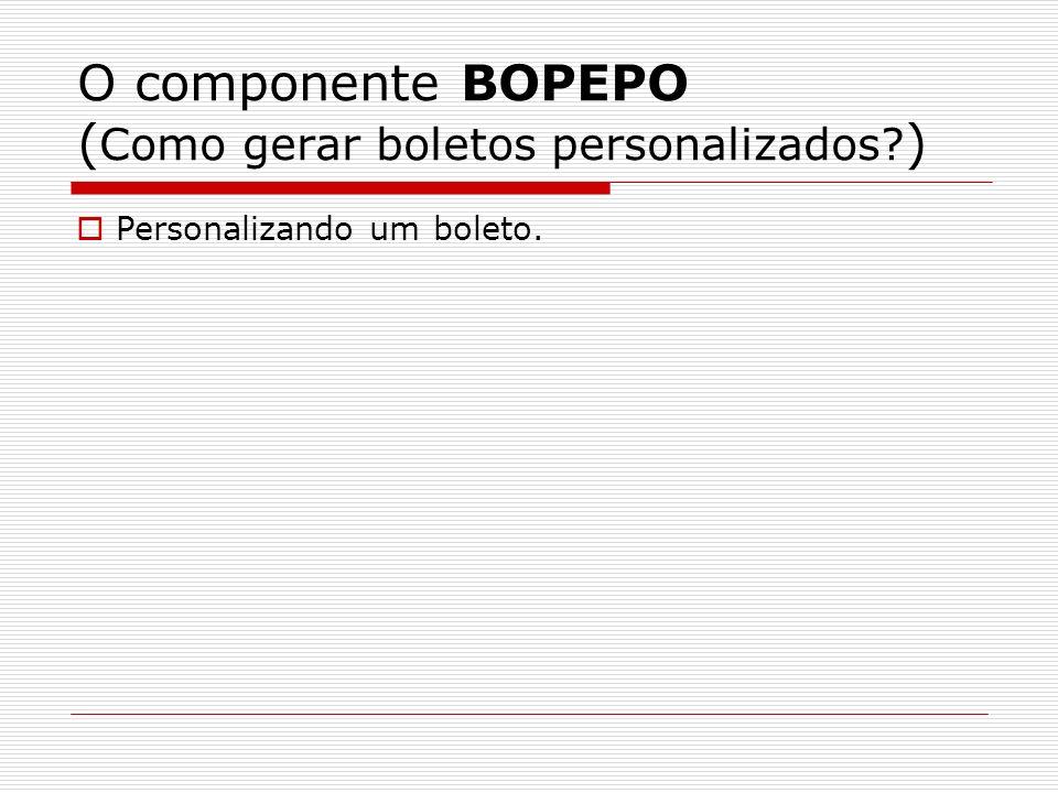 O componente BOPEPO (Como gerar boletos personalizados )