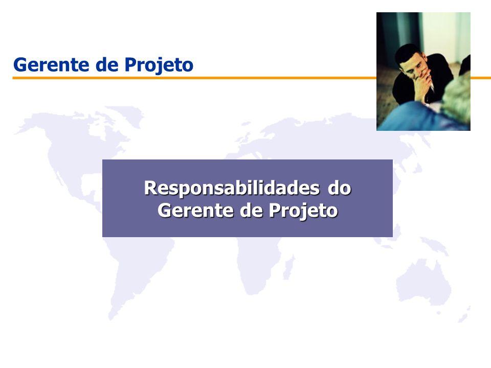 Gerente de Projeto Responsabilidades do Gerente de Projeto