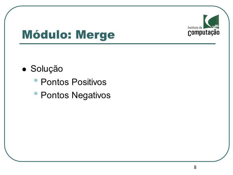 Módulo: Merge Solução Pontos Positivos Pontos Negativos 8 8