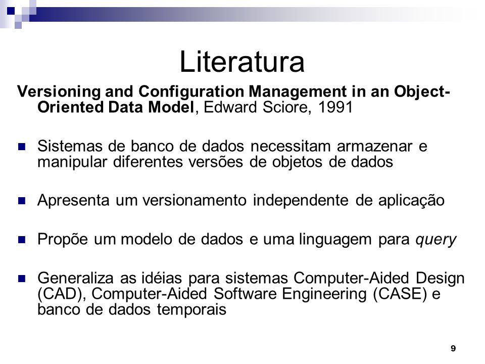 Literatura Versioning and Configuration Management in an Object-Oriented Data Model, Edward Sciore, 1991.