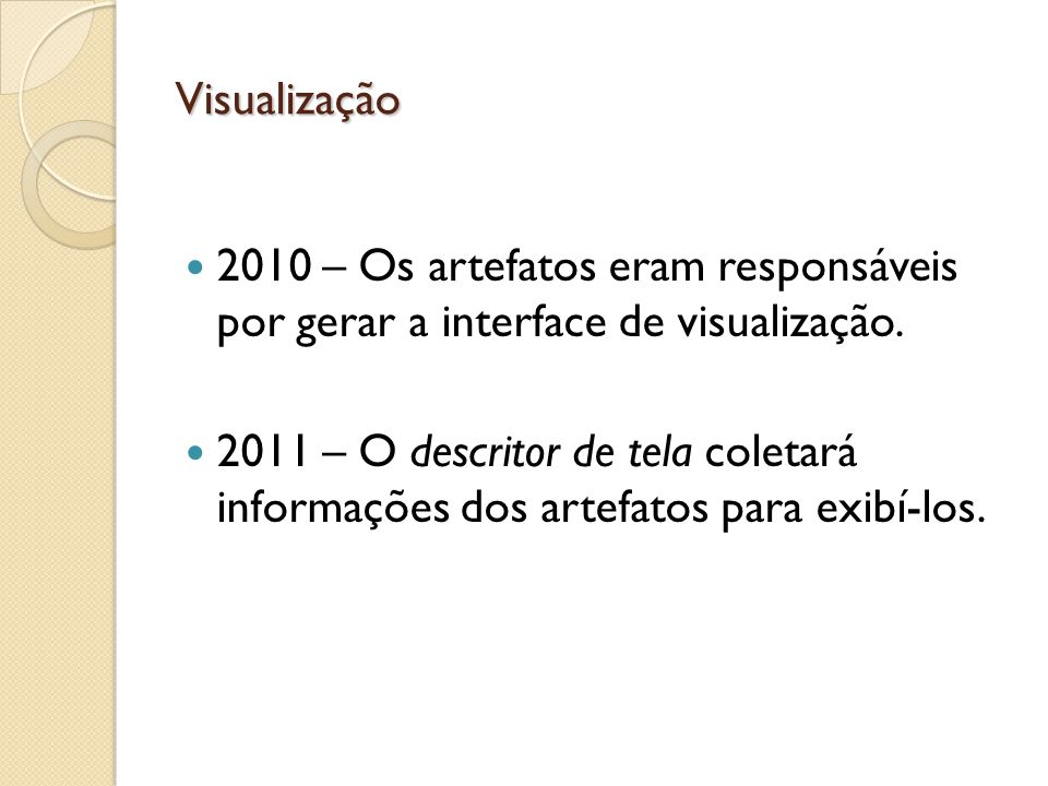Visualização2010 – Os artefatos eram responsáveis por gerar a interface de visualização.