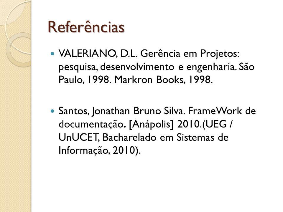 Referências VALERIANO, D.L. Gerência em Projetos: pesquisa, desenvolvimento e engenharia. São Paulo, 1998. Markron Books, 1998.