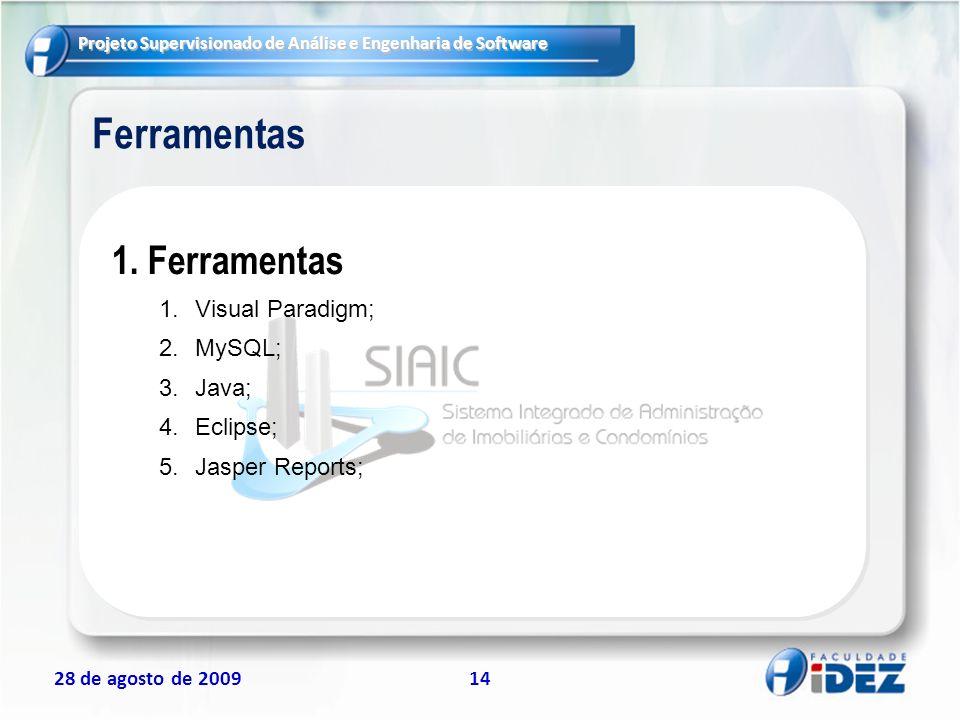 Ferramentas Ferramentas Visual Paradigm; MySQL; Java; Eclipse;