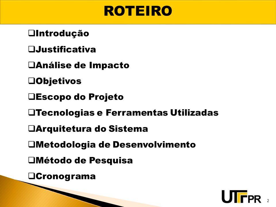 ROTEIRO Introdução Justificativa Análise de Impacto Objetivos
