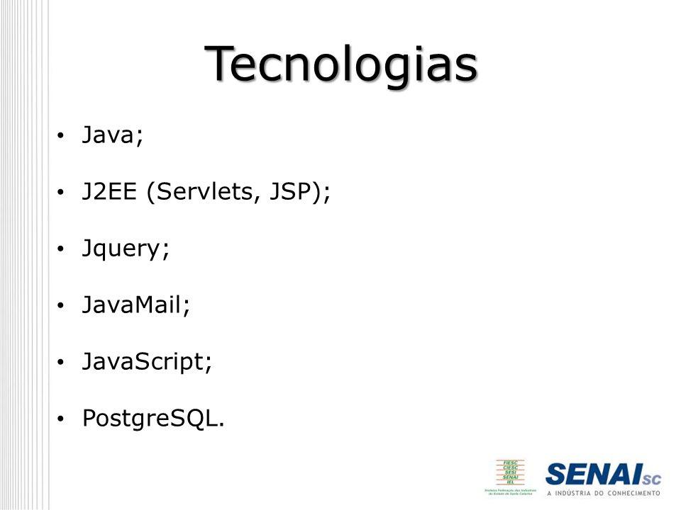 Tecnologias Java; J2EE (Servlets, JSP); Jquery; JavaMail; JavaScript;