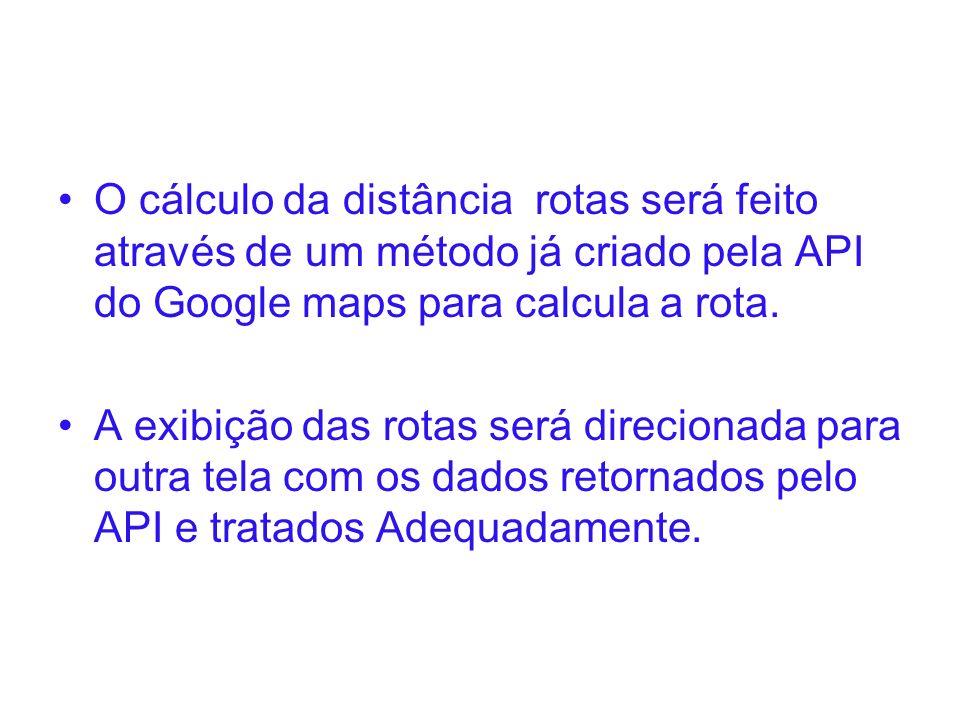 O cálculo da distância rotas será feito através de um método já criado pela API do Google maps para calcula a rota.
