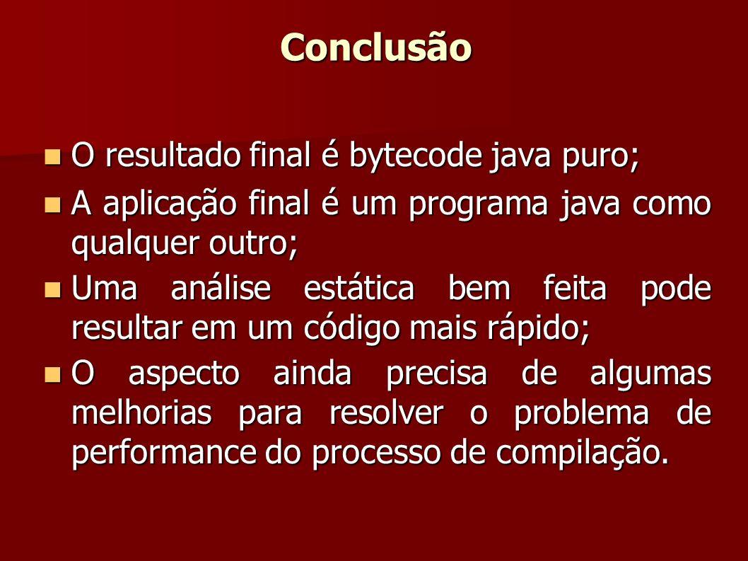 Conclusão O resultado final é bytecode java puro;