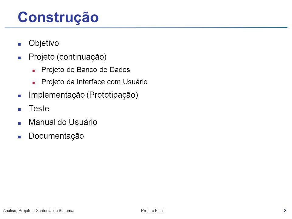 Construção Objetivo Projeto (continuação) Implementação (Prototipação)