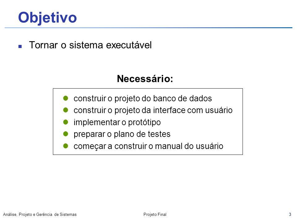Objetivo Tornar o sistema executável Necessário:
