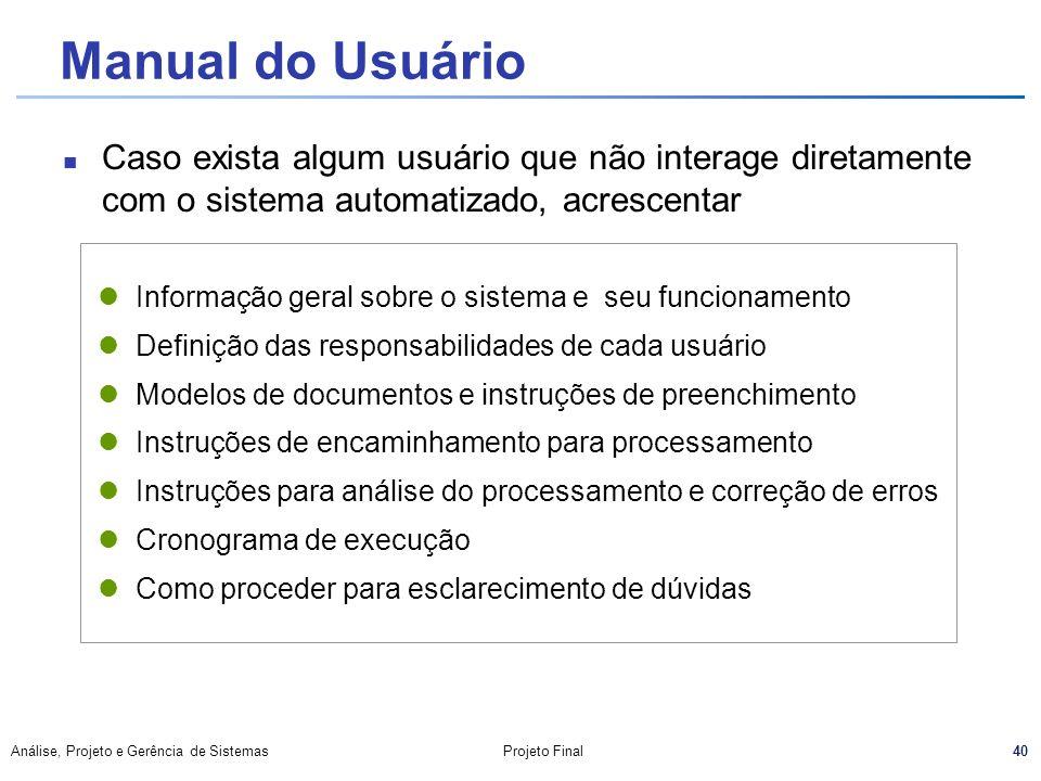 Manual do Usuário Caso exista algum usuário que não interage diretamente com o sistema automatizado, acrescentar.