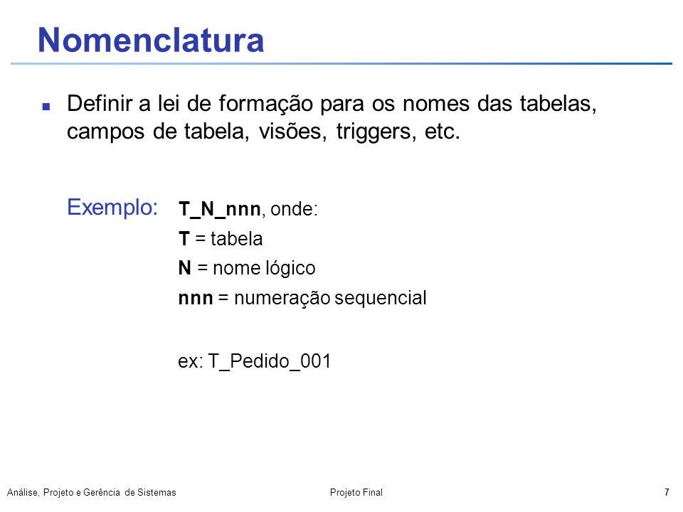 Nomenclatura Definir a lei de formação para os nomes das tabelas, campos de tabela, visões, triggers, etc.
