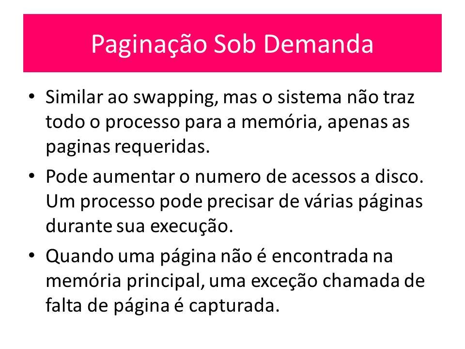 Paginação Sob Demanda Similar ao swapping, mas o sistema não traz todo o processo para a memória, apenas as paginas requeridas.