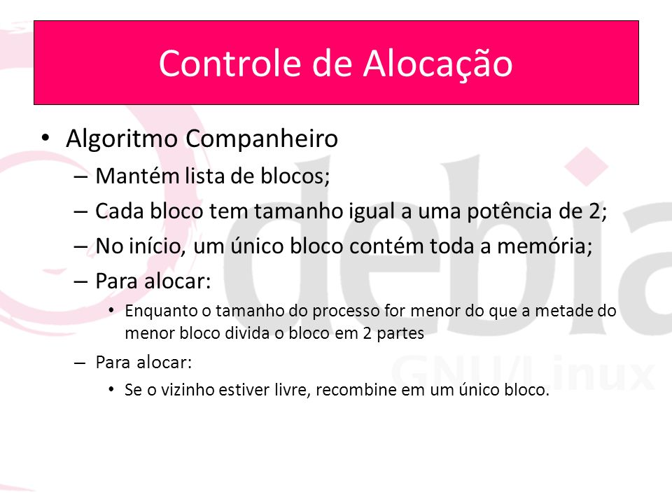 Controle de Alocação Algoritmo Companheiro Mantém lista de blocos;