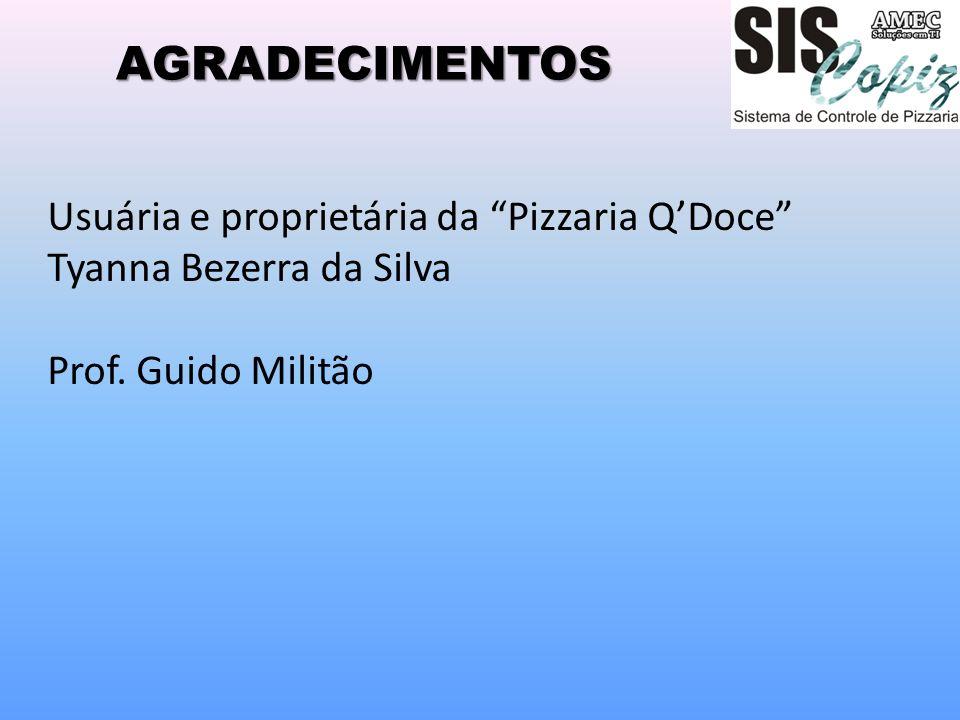 AGRADECIMENTOS Usuária e proprietária da Pizzaria Q'Doce Tyanna Bezerra da Silva.