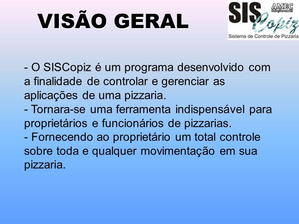 VISÃO GERAL - O SISCopiz é um programa desenvolvido com a finalidade de controlar e gerenciar as aplicações de uma pizzaria.