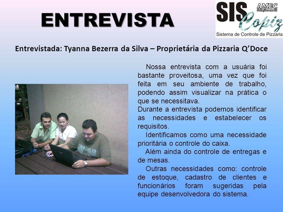 ENTREVISTA Entrevistada: Tyanna Bezerra da Silva – Proprietária da Pizzaria Q'Doce.