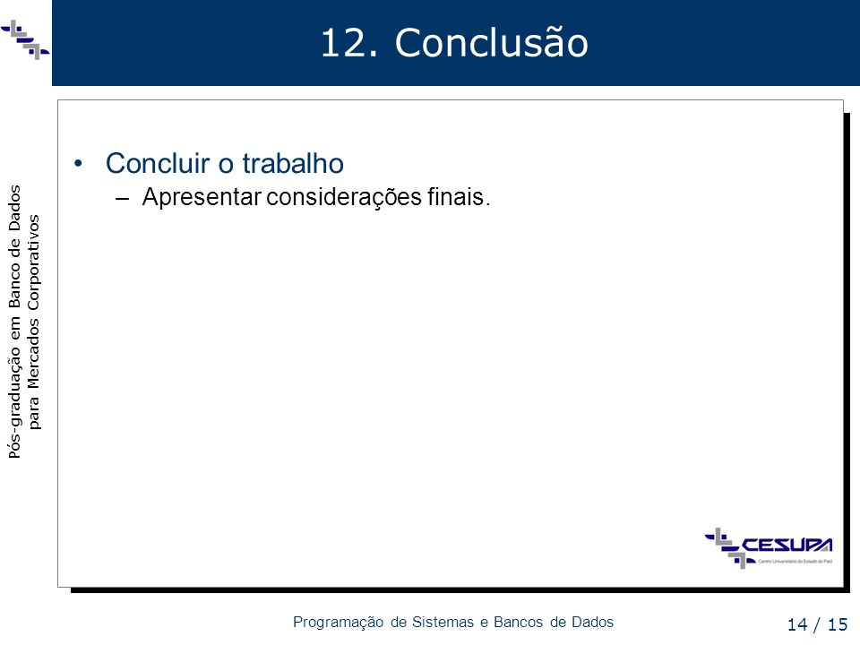 12. Conclusão Concluir o trabalho Apresentar considerações finais.