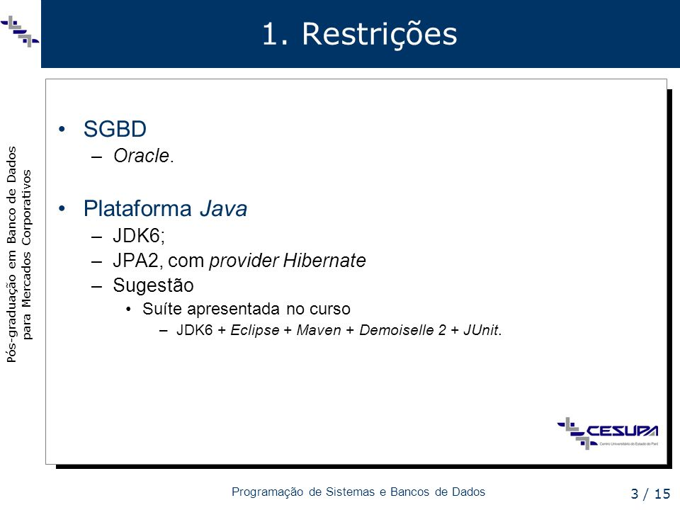1. Restrições SGBD Plataforma Java Oracle. JDK6;