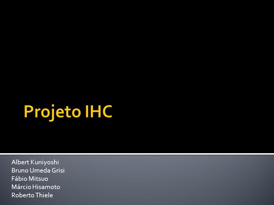 Projeto IHC Albert Kuniyoshi Bruno Umeda Grisi Fábio Mitsuo