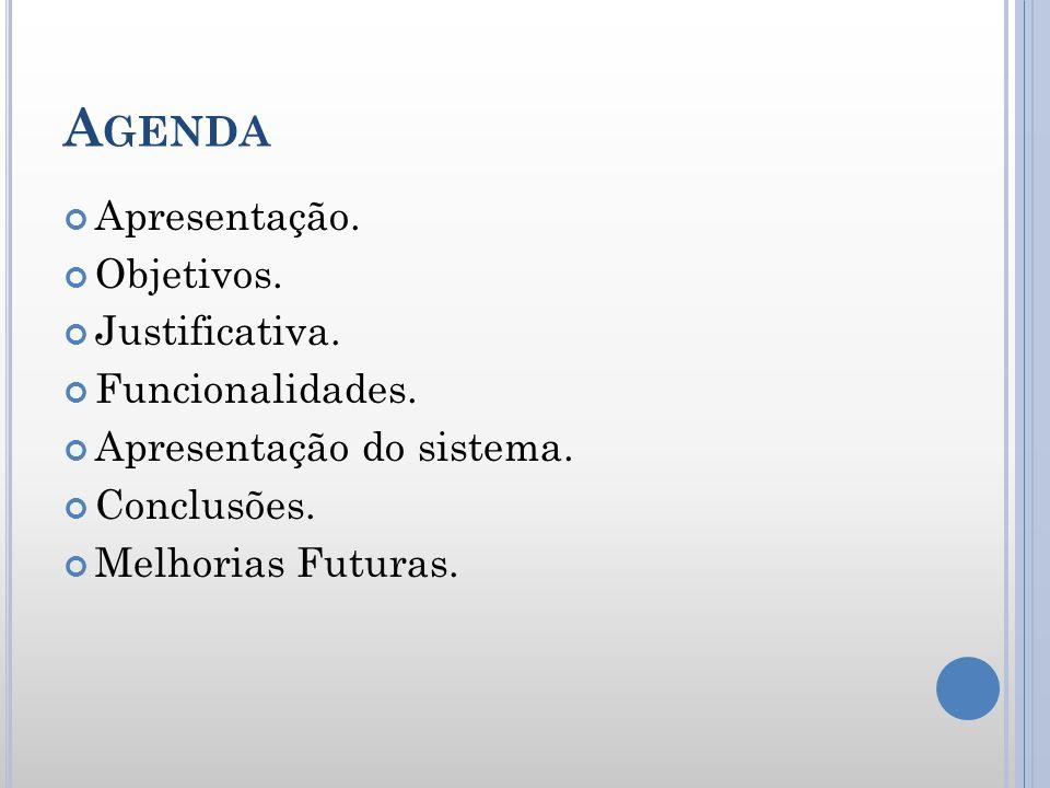 Agenda Apresentação. Objetivos. Justificativa. Funcionalidades.