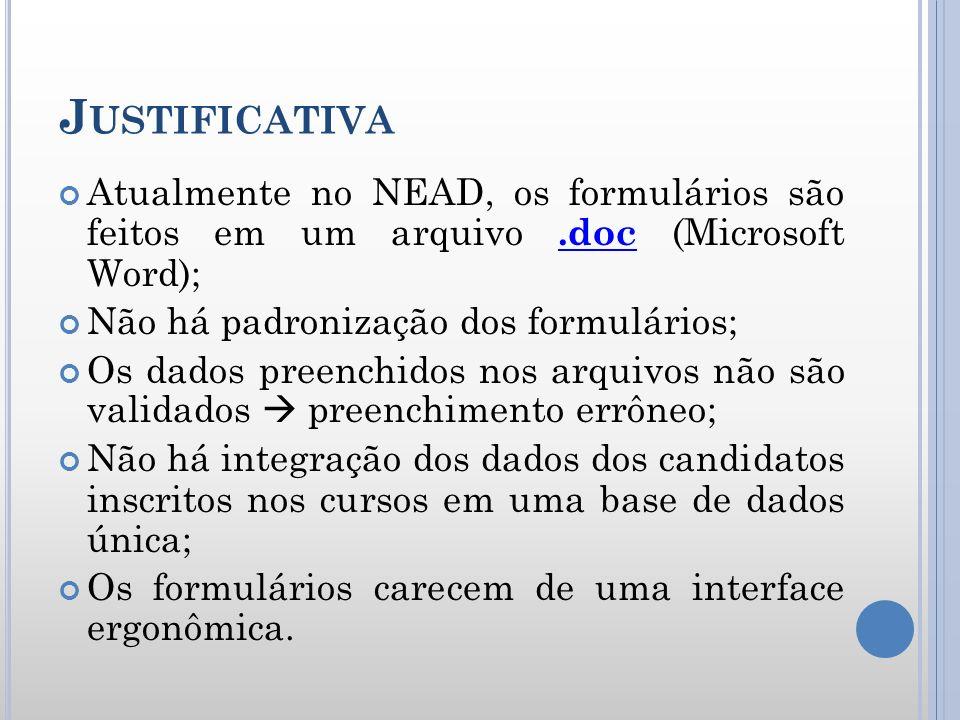 Justificativa Atualmente no NEAD, os formulários são feitos em um arquivo .doc (Microsoft Word); Não há padronização dos formulários;