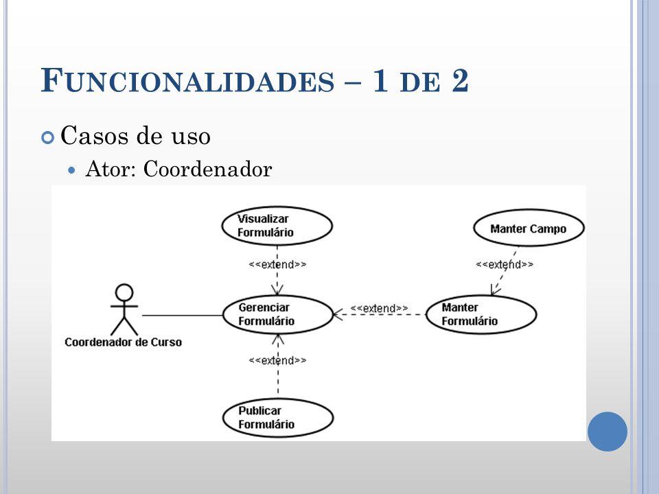 Funcionalidades – 1 de 2 Casos de uso Ator: Coordenador