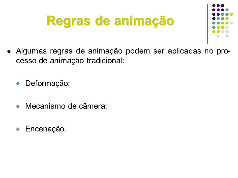 Regras de animaçãoAlgumas regras de animação podem ser aplicadas no pro-cesso de animação tradicional: