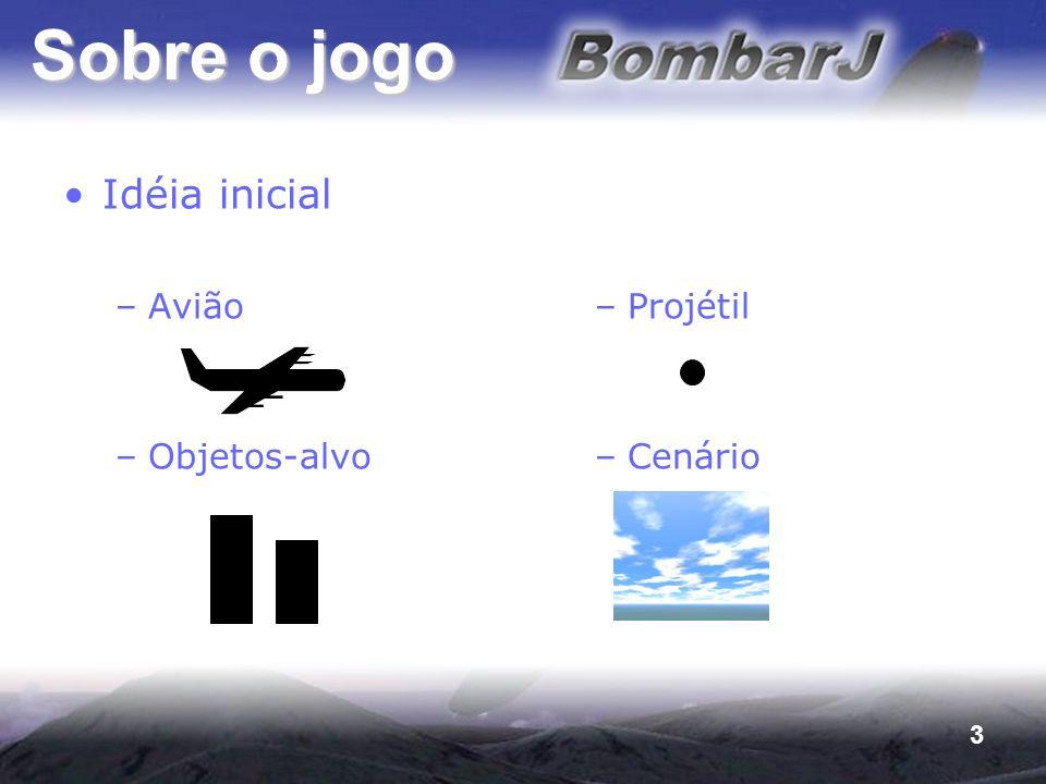 Sobre o jogo Idéia inicial Avião Objetos-alvo Projétil Cenário