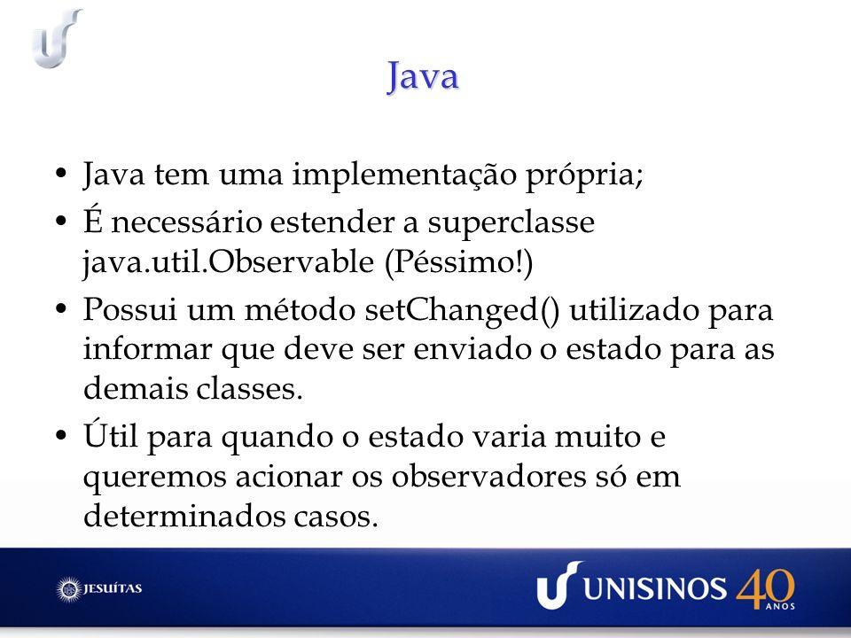 Java Java tem uma implementação própria;