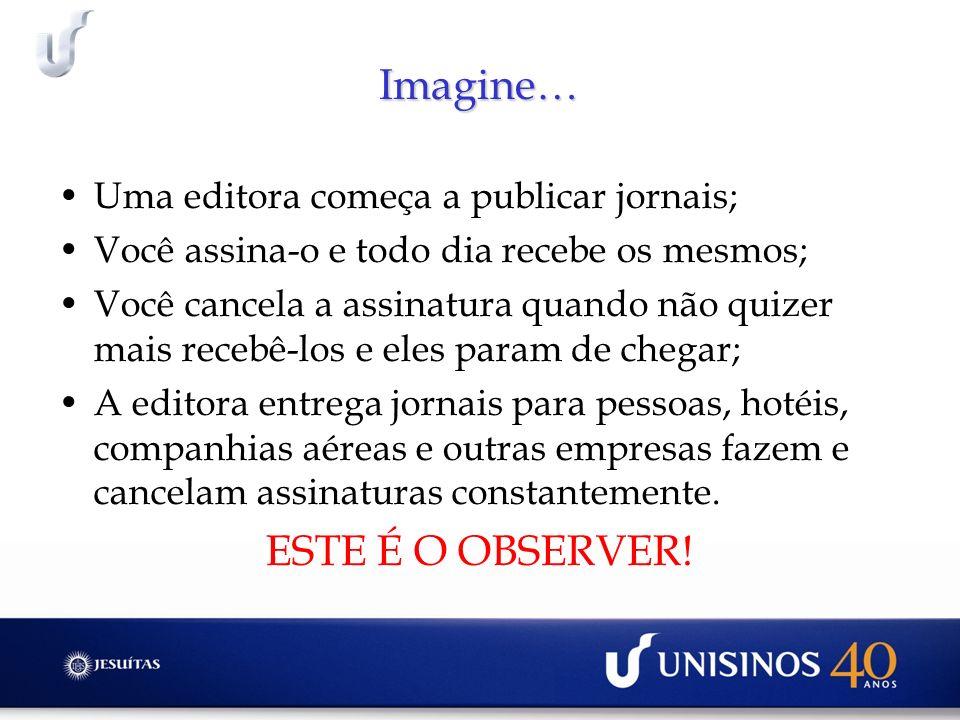 Imagine… ESTE É O OBSERVER! Uma editora começa a publicar jornais;