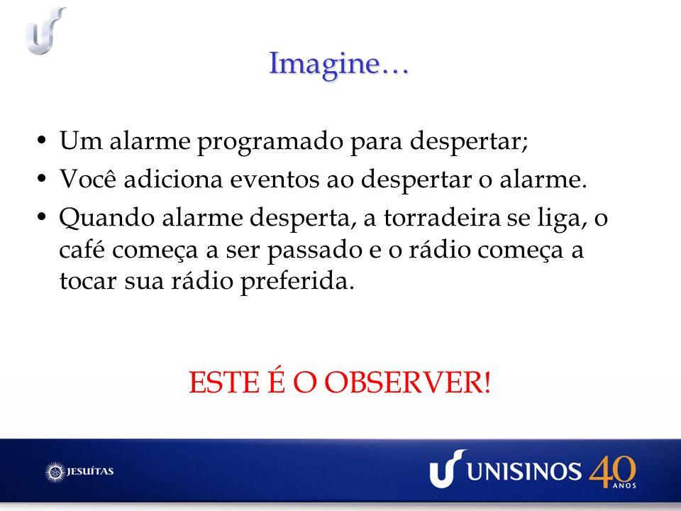Imagine… ESTE É O OBSERVER! Um alarme programado para despertar;