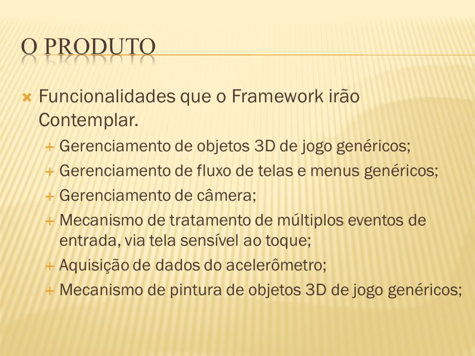 O Produto Funcionalidades que o Framework irão Contemplar.