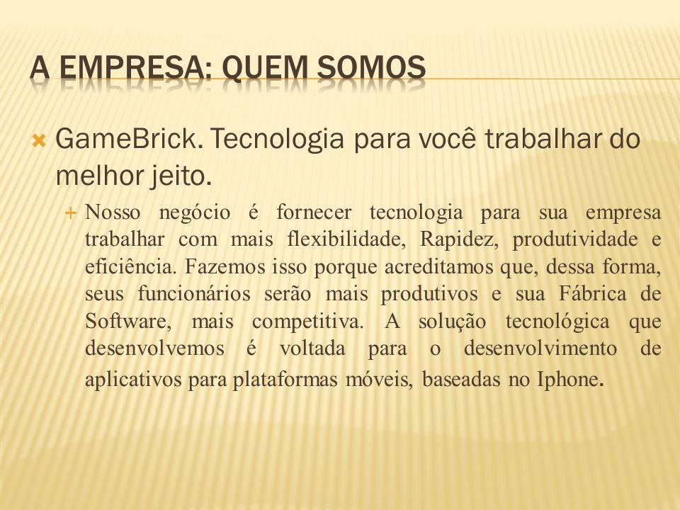 A Empresa: Quem Somos GameBrick. Tecnologia para você trabalhar do melhor jeito.