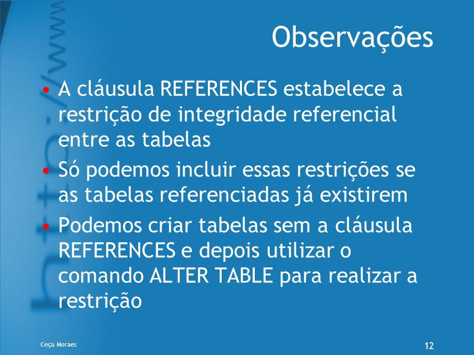 Observações A cláusula REFERENCES estabelece a restrição de integridade referencial entre as tabelas.