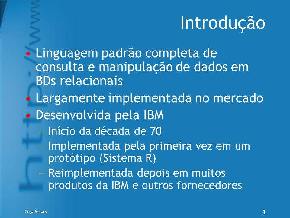 IntroduçãoLinguagem padrão completa de consulta e manipulação de dados em BDs relacionais. Largamente implementada no mercado.
