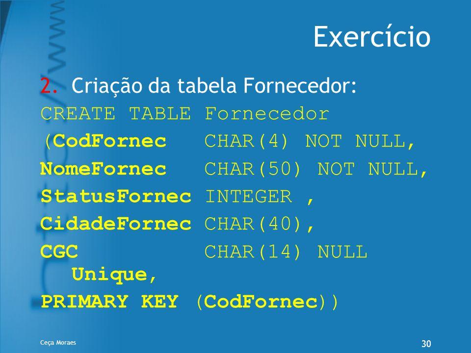 Exercício Criação da tabela Fornecedor: CREATE TABLE Fornecedor