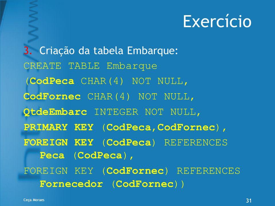 Exercício Criação da tabela Embarque: CREATE TABLE Embarque