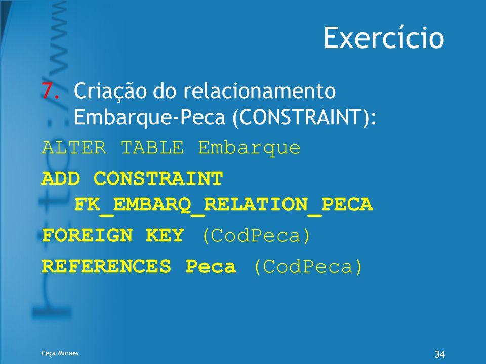 Exercício Criação do relacionamento Embarque-Peca (CONSTRAINT):