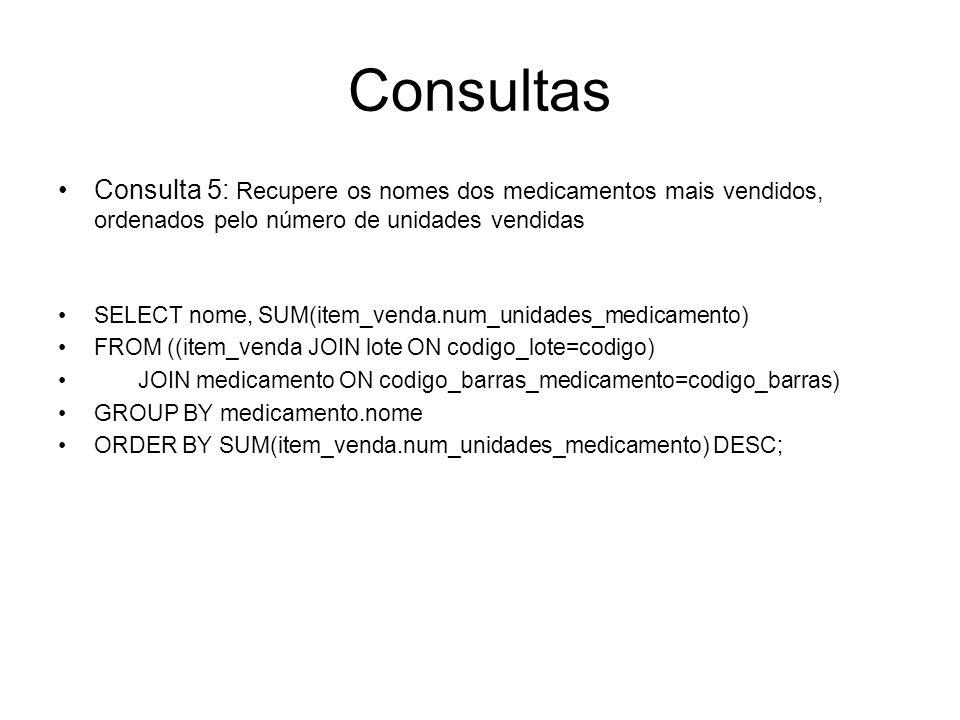 Consultas Consulta 5: Recupere os nomes dos medicamentos mais vendidos, ordenados pelo número de unidades vendidas.