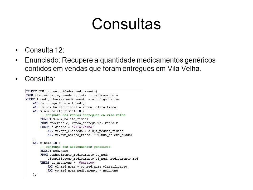 ConsultasConsulta 12: Enunciado: Recupere a quantidade medicamentos genéricos contidos em vendas que foram entregues em Vila Velha.