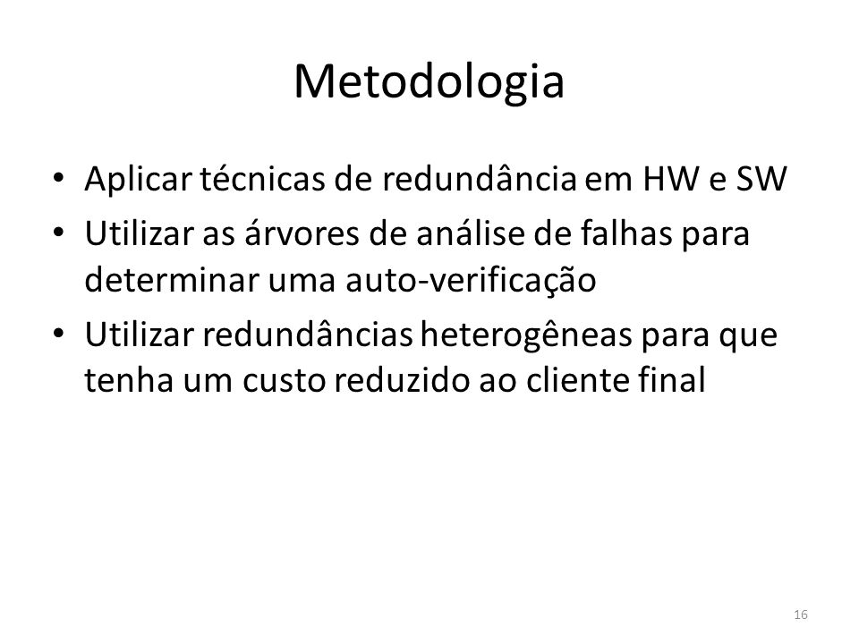 Metodologia Aplicar técnicas de redundância em HW e SW