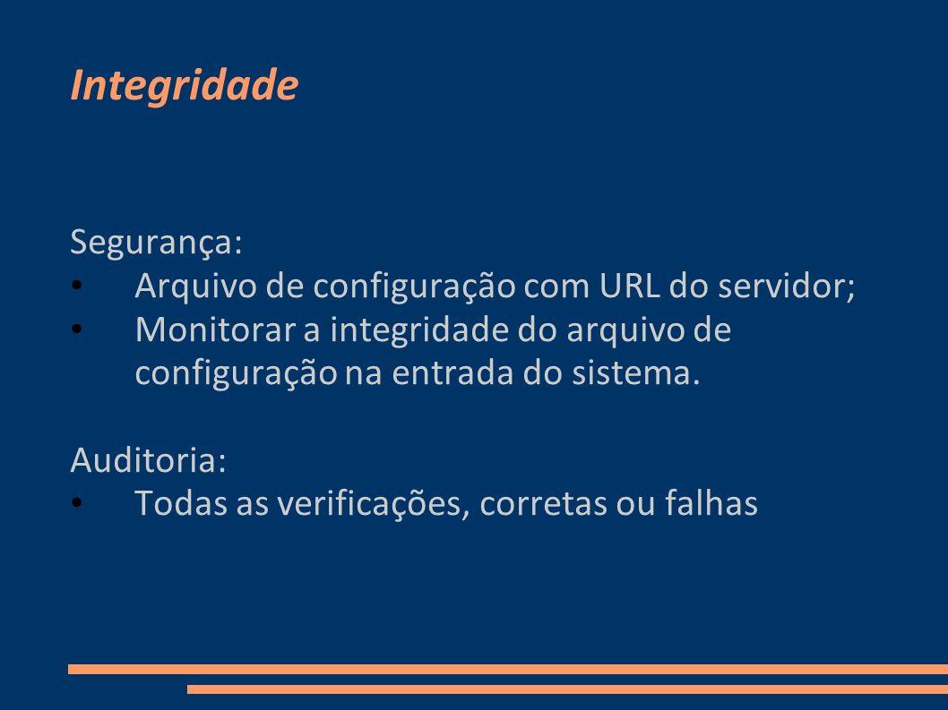 Integridade Segurança: Arquivo de configuração com URL do servidor;