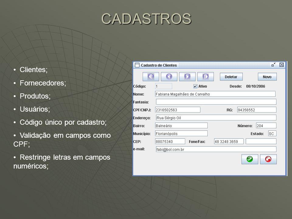 CADASTROS Clientes; Fornecedores; Produtos; Usuários;
