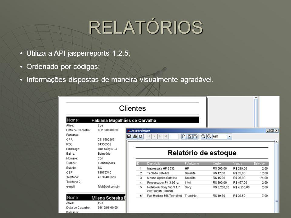 RELATÓRIOS Utiliza a API jasperreports 1.2.5; Ordenado por códigos;