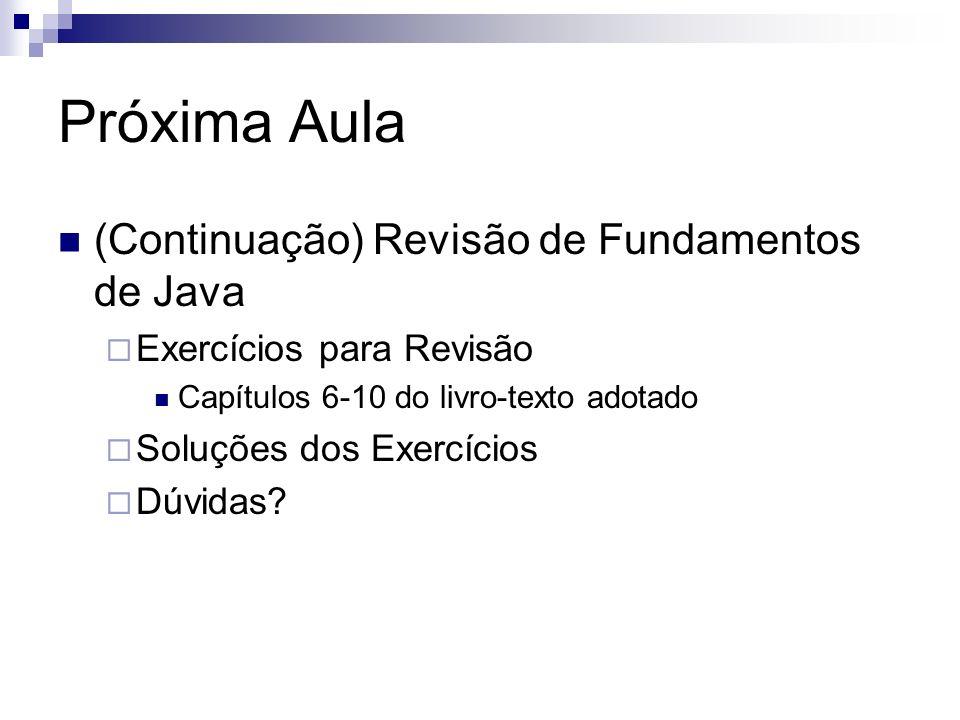 Próxima Aula (Continuação) Revisão de Fundamentos de Java