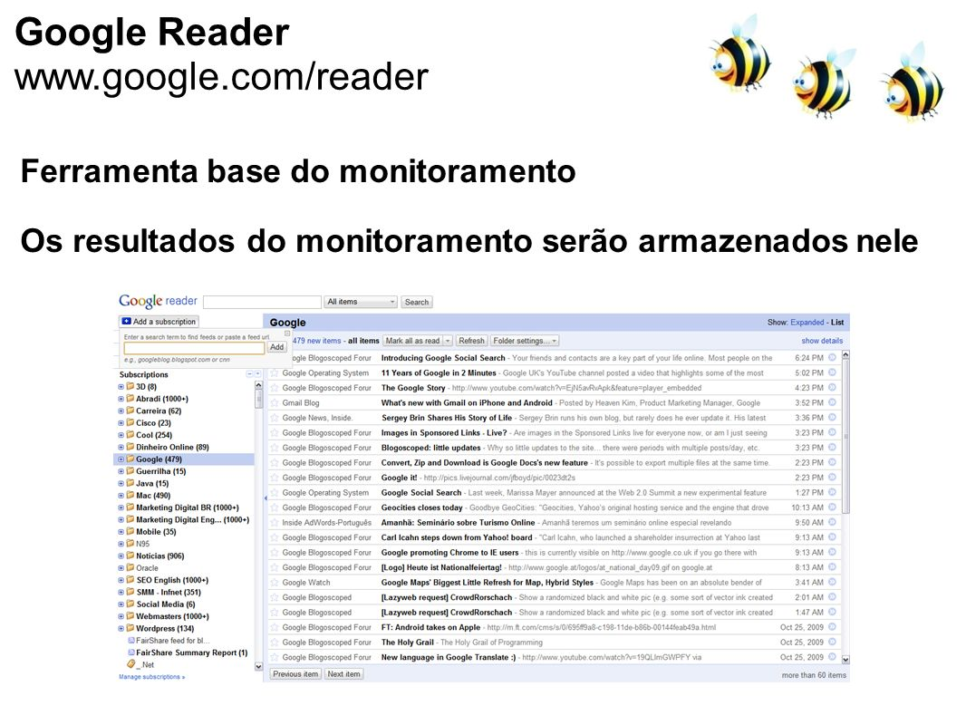 Google Reader www.google.com/reader Ferramenta base do monitoramento